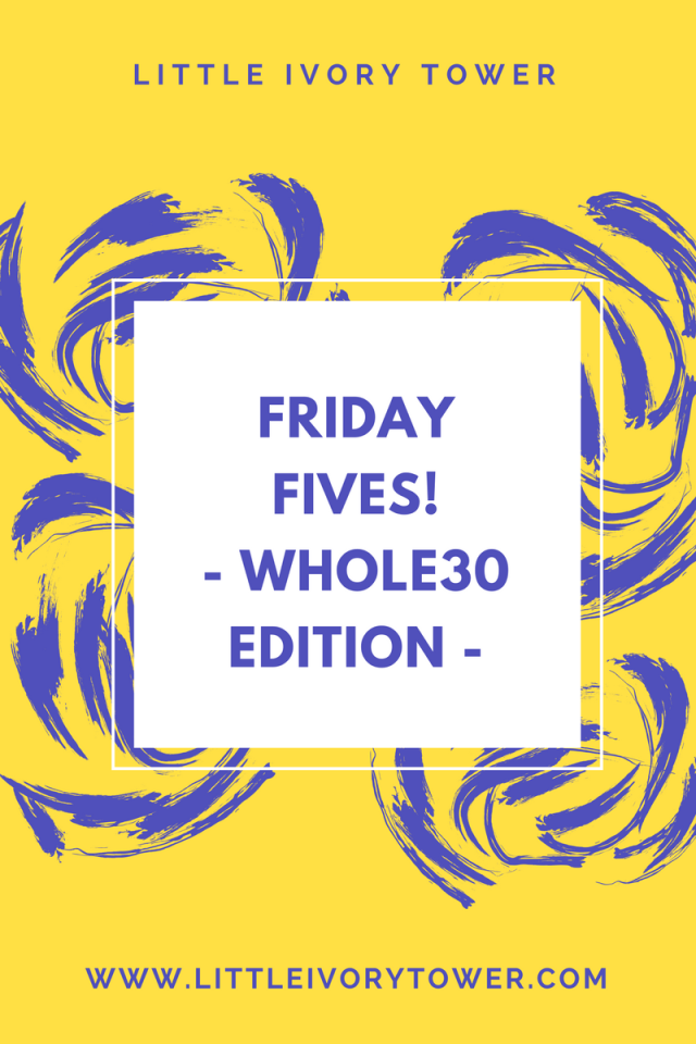 FridayFives!(Whole30 edition)